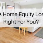Is a Home Equity Loan Right for You?